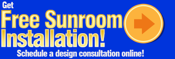 Free sunroom installation when you schedule a design consultation.